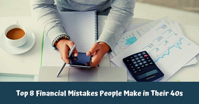 Top 8 Financial Mistakes People Make in Their 40s
