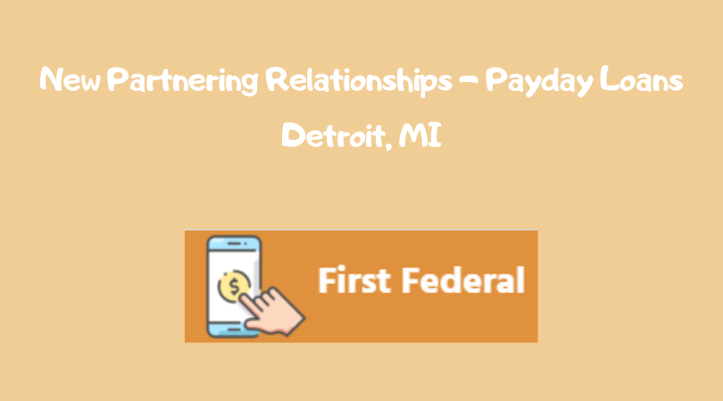 New Partnering Relationships - Payday Loans Detroit, MI